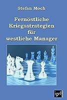 Fernoestliche Kriegsstrategien fuer westliche Manager
