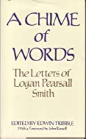 Chime of Words: The Letters of Logan Pearsall Smith