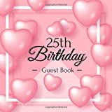25th Birthday Guest Book: Pink Love Balloons Elegant Glossy Cover Place for a Photo Cream Color Paper 123 Pages Guest Sign in for Party Celebration of Anniversary Fabulous Keepsake Gift Book for Best Wishes Messages from Family and Friends