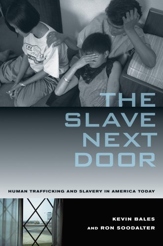 Download The Slave Next Door: Human Trafficing and Slavery in America Today 0520268660