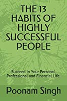 THE 13 HABITS OF HIGHLY SUCCESSFUL PEOPLE: Succeed in Your Personal, Professional and Financial Life.