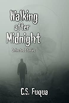 Walking after Midnight: Collected Stories by [Fuqua, C.S.]