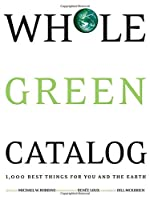 Whole Green Catalog: 1000 Best Things for You and the Earth