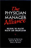 The Physician-Manager Alliance: Building the Healthy Health Care Organization