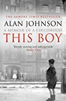 This Boy: A Memoir of a Childhood by Alan Johnson(2014-04-22)