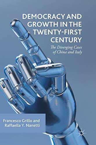 Download Democracy and Growth in the Twenty-first Century: The Diverging Cases of China and Italy 3030020134