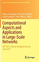 Computational Aspects and Applications in Large-Scale Networks: NET 2017, Nizhny Novgorod, Russia, June 2017 (Springer Proceedings in Mathematics & Statistics)