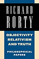 Objectivity, Relativism, and Truth: Philosophical Papers (Philosophical Papers, Vol 1)