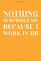 Nothing Surprises Me Because I Work in HR: Blank Lined notebook/Journal: Lined 110 pages / 6x9 inch / soft matte cover