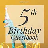 5th Birthday Guestbook: Toy Trex Dino Themed - Fifth Party Children Toddler Event Celebration Keepsake Book - Family Friend Sign in Write Name, Advice Wish Message Comment Prediction - W/ Gift Recorder Tracker Log & Picture Space