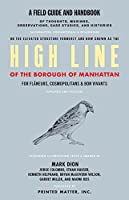 High Line: A Field Guide and Handbook of Thoughts, Musings, Observations, Case Studies, and Histories: A Project by Mark Dion