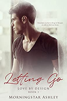 Letting Go (Love By Design Book 1) by [Ashley, Morningstar]