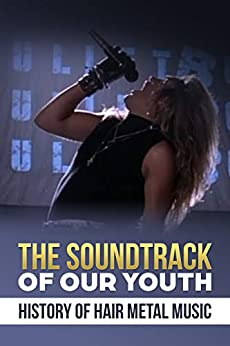 Soundtrack of Our Youth: History of Hair Metal Music by [Laurel, Hall]