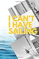 I can't I have Sailing: Funny Sport Journal Notebook Gifts, 6 x 9 inch, 124 Lined