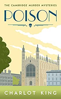 Poison (Cambridge Murder Mysteries Book 1) by [King, Charlot]