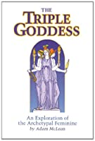The Triple Goddess: An Exploration of the Archetypal Feminine (Hermetic Research Series)