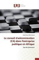 Le Conseil d'Administration (Ca) Dans l'Entreprise Publique En Afrique (Omn.Univ.Europ.)