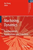 Machining Dynamics: Fundamentals, Applications and Practices (Springer Series in Advanced Manufacturing)