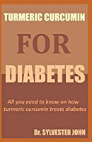 TURMERIC CURCUMIN FOR DIABETES: All you need to know on how turmeric curcumin treats diabetes