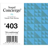 "Sound Concierge #403""Air-conditioning""Selected and Mixed by Tomoyuki Tanaka a.k.a.Fantastic Plastic Machine-for your long hot"