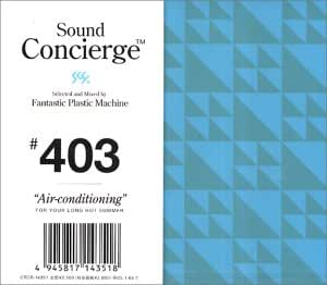 """Sound Concierge #403""""Air-conditioning""""Selected and Mixed by Tomoyuki Tanaka a.k.a.Fantastic Plastic Machine-for your long hot summer"""