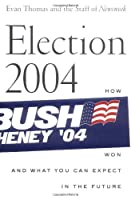 Election 2004: How Bush Won and What You Can Expect in the Future