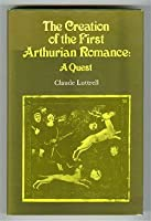 Creation of the First Arthurian Romance: A Quest