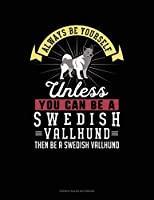 Always Be Yourself Unless You Can Be A Swedish Vallhund Then Be A Swedish Vallhund: French Ruled Notebook