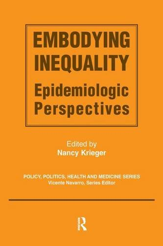 Download Embodying Inequality: Epidemiologic Perspectives (Policy, Politics, Health and Medicine Series) 0895032945