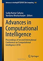 Advances in Computational Intelligence: Proceedings of Second International Conference on Computational Intelligence 2018 (Advances in Intelligent Systems and Computing)