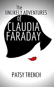 The Unlikely Adventures of Claudia Faraday by [Trench, Patsy]
