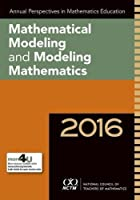 Annual Perspectives in Mathematics Education 2016: Mathematical Modeling and Modeling Mathematics