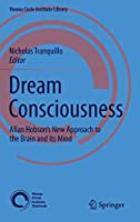 Dream Consciousness: Allan Hobson's New Approach to the Brain and Its Mind (Vienna Circle Institute Library)