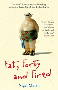 Fat, Forty And Fired by [Marsh, Nigel]