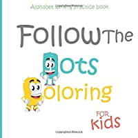 Alphabet writing Practice book For kids : Follow Alphabet & coloring: Children's Activity Books : Dot Alphabet -Coloring - Animal Coloring - First Steps Workbook | Gift for kids