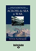 Across the Sea to War: Australian and New Zealand Troop Convoys from 1865 Through Two World Wars to Korea and Vietnam (Large Print 16pt)