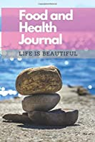 Food and Health Journal/Food Diary/Fitness Journal Notebook (Life is Beautiful): Record Eating, Plan Meals, Food Journal and Activity Tracker (111 Pages, 6 x 9)