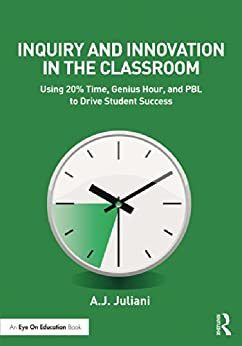 [Juliani, A.J.]のInquiry and Innovation in the Classroom: Using 20% Time, Genius Hour, and PBL to Drive Student Success (Eye on Education)