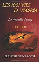 Les 1001 Vies d'Isadora : Les Nouvelles Fantasy: Recueil