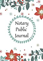 Notary Public Journal: Notary Public Notebook Official Notary Journal/ Public Notary Records Book/Notarial acts records events Log/Notary Template/ Notary Receipt Book/Record Book for office/Flower ornaments notebook