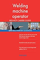 Welding Machine Operator Red-Hot Career Guide; 2593 Real Interview Questions
