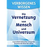 Verborgenes Wissen - Die Vernetzung von Mensch und Universum: Untertitel: In 36 Artikeln beleuchten 16 Experten faszinierende Raetsel des Lebens