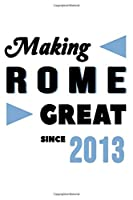 Making Rome Great Since 2013: College Ruled Journal or Notebook (6x9 inches) with 120 pages