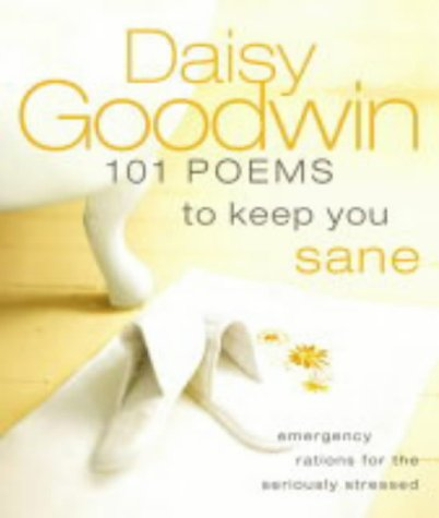 101 Poems to Keep You Sane: Emergency Rations for the Seriously Stressed