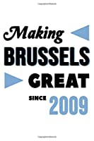Making Brussels Great Since 2009: College Ruled Journal or Notebook (6x9 inches) with 120 pages