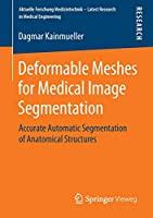 Deformable Meshes for Medical Image Segmentation: Accurate Automatic Segmentation of Anatomical Structures (Aktuelle Forschung Medizintechnik – Latest Research in Medical Engineering)