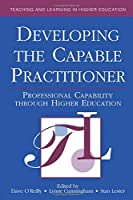 Developing the Capable Practitioner (Teaching and Learning in Higher Education)