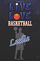 Live Love Basketball Leslie : The Perfect Notebook For Proud Basketball Fans Or Players | Forever Suitbale Gift For Boys | Diary | College Ruled | Journal: Blank Lined Journals - 120 Pages - 6 x 9 Inch - Notebook - Notepad - Paperback