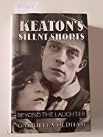 Keaton's Silent Shorts: Beyond the Laughter                                                        S