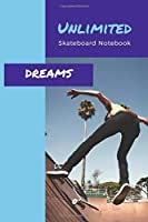 Unlimited Dreams: Skateboard Notebook to Write in, Ruled Paper Journal, For Skateboarding Sport Fans and Skateboarding School Students, Perfect Gift for Skateboard lovers, for teenagers to draw and create